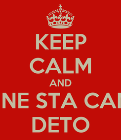 Poster: KEEP CALM AND FANNE STA CANNA DETO