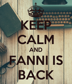 Poster: KEEP CALM AND FANNI IS BACK