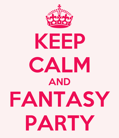 Poster: KEEP CALM AND FANTASY PARTY