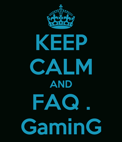 Poster: KEEP CALM AND FAQ . GaminG