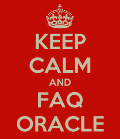 Poster: KEEP CALM AND FAQ ORACLE