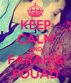 Poster: KEEP CALM AND FARAH & FOUAD