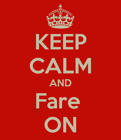 Poster: KEEP CALM AND Fare  ON