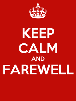 Poster: KEEP CALM AND FAREWELL