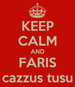 Poster: KEEP CALM AND FARIS cazzus tusu