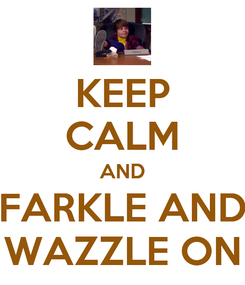 Poster: KEEP CALM AND FARKLE AND WAZZLE ON
