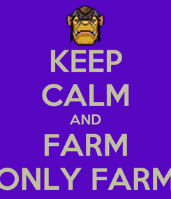 Poster: KEEP CALM AND FARM ONLY FARM