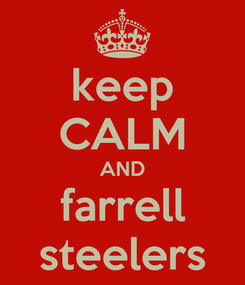 Poster: keep CALM AND farrell steelers