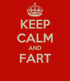 Poster: KEEP CALM AND FART