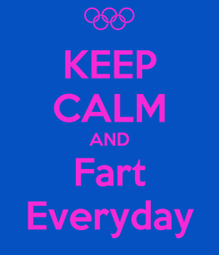 Poster: KEEP CALM AND Fart Everyday