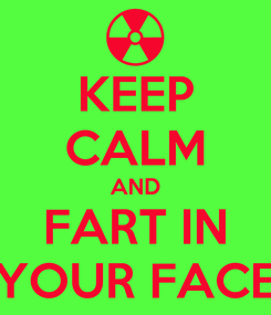 Poster: KEEP CALM AND FART IN YOUR FACE