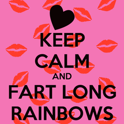 Poster: KEEP CALM AND FART LONG RAINBOWS