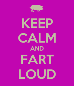 Poster: KEEP CALM AND FART LOUD