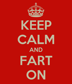 Poster: KEEP CALM AND FART ON