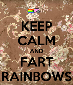 Poster: KEEP CALM AND FART RAINBOWS