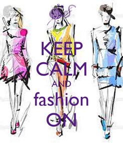 Poster: KEEP CALM AND fashion ON