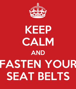 Poster: KEEP CALM AND FASTEN YOUR SEAT BELTS