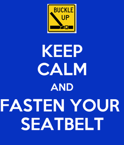 Poster: KEEP CALM AND FASTEN YOUR  SEATBELT