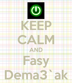 Poster: KEEP CALM AND Fasy Dema3`ak