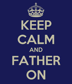 Poster: KEEP CALM AND FATHER ON
