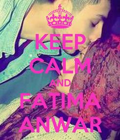 Poster: KEEP CALM AND FATIMA ANWAR