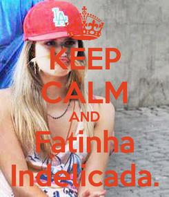 Poster: KEEP CALM AND Fatinha Indelicada.