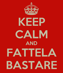 Poster: KEEP CALM AND FATTELA BASTARE