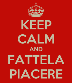 Poster: KEEP CALM AND FATTELA PIACERE