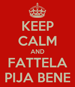 Poster: KEEP CALM AND FATTELA PIJA BENE
