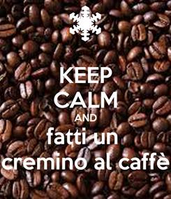 Poster: KEEP CALM AND fatti un  cremino al caffè