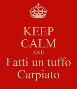 Poster: KEEP CALM AND Fatti un tuffo Carpiato