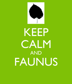 Poster: KEEP CALM AND FAUNUS