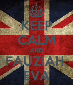 Poster: KEEP CALM AND FAUZIAH  EVA