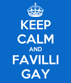 Poster: KEEP CALM AND  FAVILLI  GAY