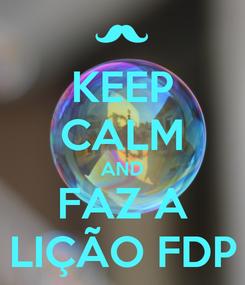 Poster: KEEP CALM AND FAZ A LIÇÃO FDP
