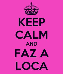 Poster: KEEP CALM AND FAZ A LOCA