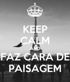 Poster: KEEP CALM AND FAZ CARA DE PAISAGEM