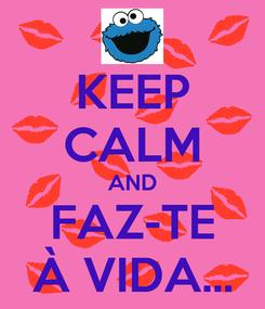 Poster: KEEP CALM AND FAZ-TE À VIDA...