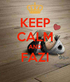 Poster: KEEP CALM AND FAZI
