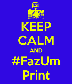 Poster: KEEP CALM AND #FazUm Print