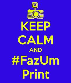 Poster: KEEP CALM AND #FazUm Print