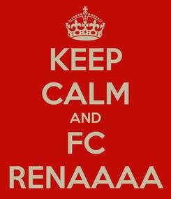 Poster: KEEP CALM AND FC RENAAAA