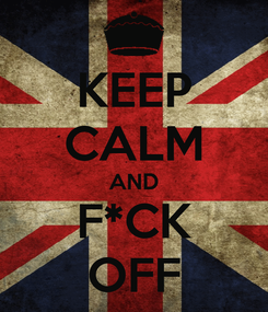 Poster: KEEP CALM AND F*CK OFF