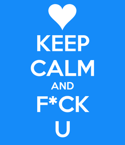 Poster: KEEP CALM AND F*CK U