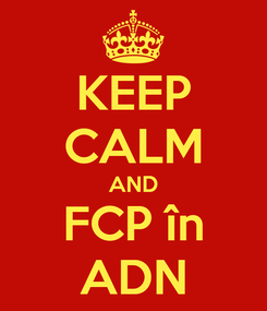 Poster: KEEP CALM AND FCP în ADN