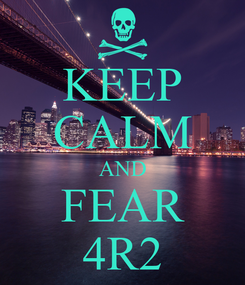 Poster: KEEP CALM AND FEAR 4R2