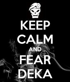 Poster: KEEP CALM AND FEAR DEKA