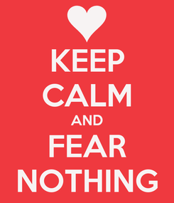 Poster: KEEP CALM AND FEAR NOTHING