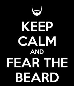 Poster: KEEP CALM AND FEAR THE BEARD