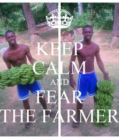 Poster: KEEP CALM AND FEAR THE FARMER